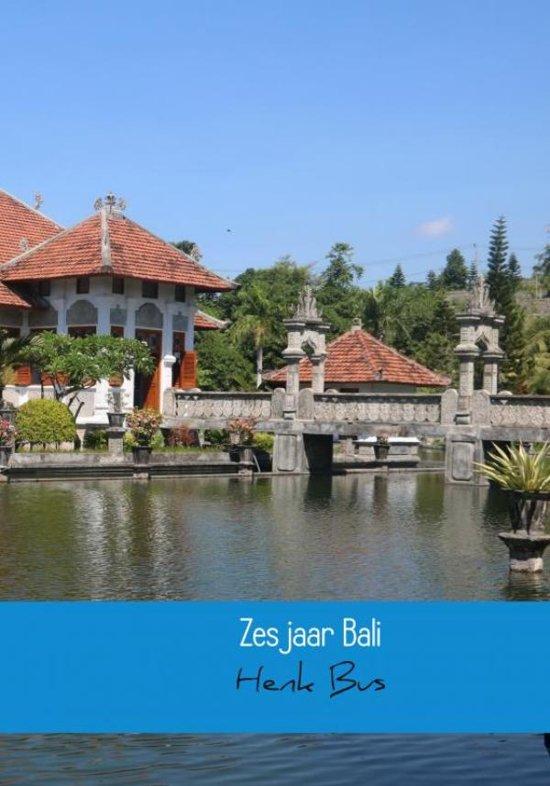 Zes jaar Bali - Henk Bus  