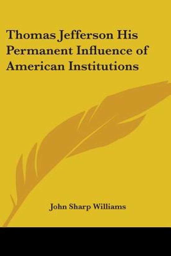 thomas jeffersons influence on america How did thomas jefferson affect american government thomas jefferson was the prinicpal ultimately lead to dependence and influence.