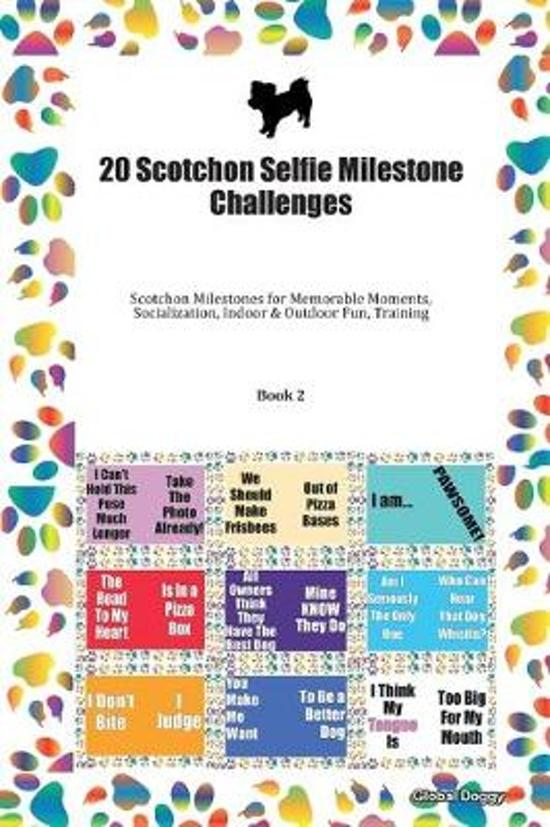 20 Scotchon Selfie Milestone Challenges: Scotchon Milestones for Memorable Moments, Socialization, Indoor & Outdoor Fun, Training Book 2