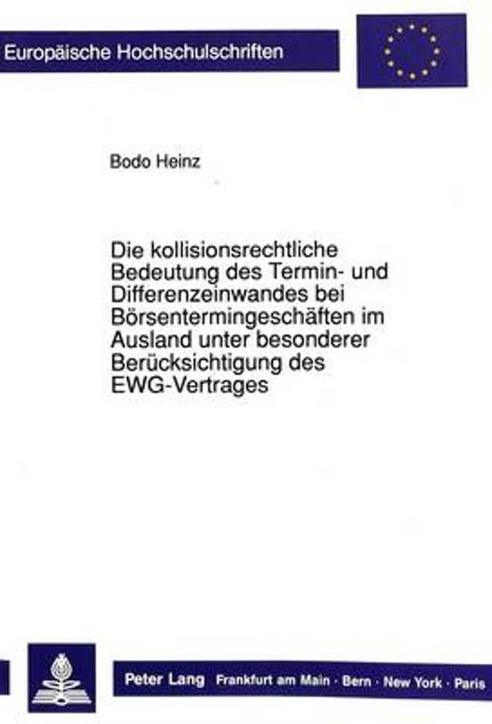 Die Kollisionsrechtliche Bedeutung Des Termin- Und Differenzeinwandes Bei Boersentermingeschaeften Im Ausland Unter Besonderer Beruecksichtigung Des Ewg-Vertrages