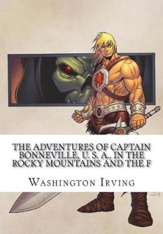 The Adventures of Captain Bonneville, U. S. A., in the Rocky Mountains and the F