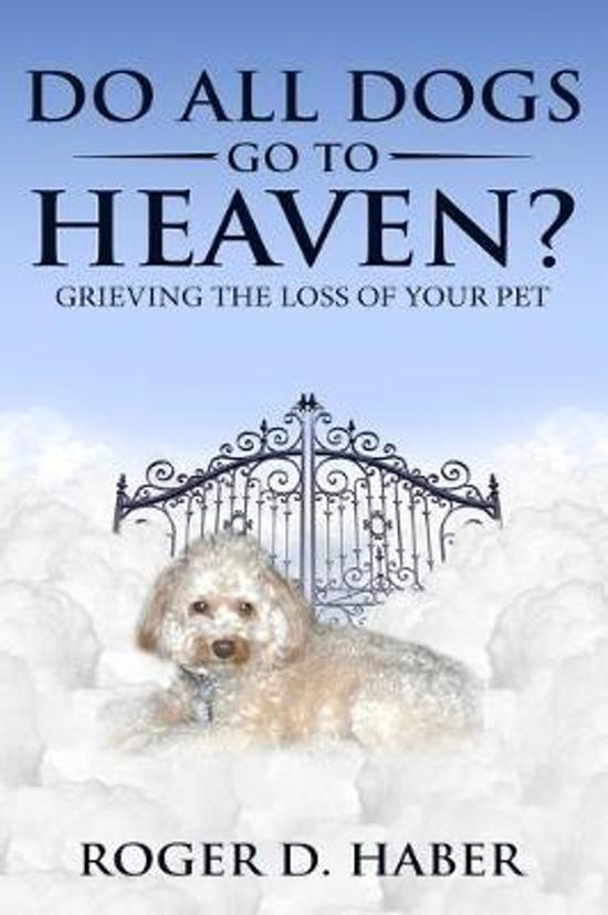 Do All Dogs Go to Heaven?: Grieving the Loss of Your Pet