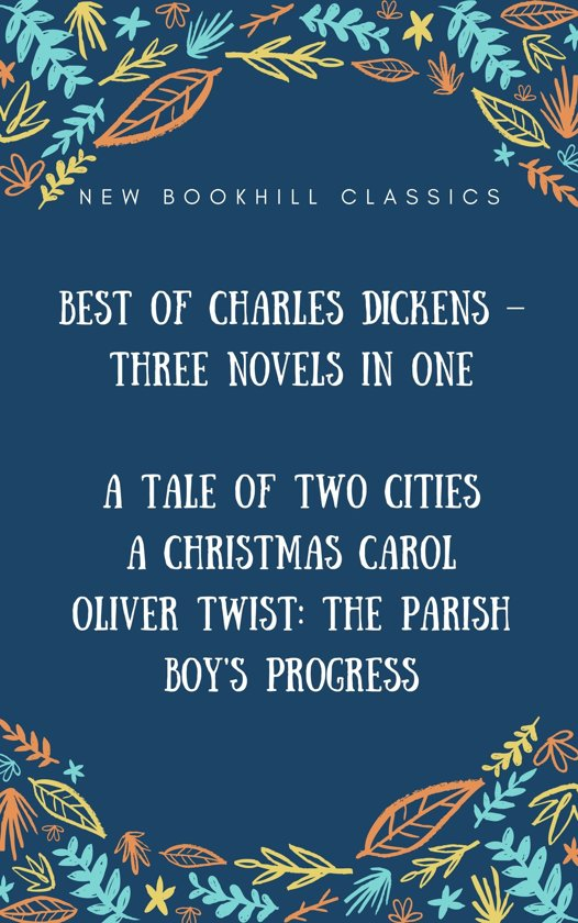 Best of Charles Dickens – Three Novels in One (Annotated): A Tale of Two Cities, A Christmas Carol And Oliver Twist: The Parish boy's progress