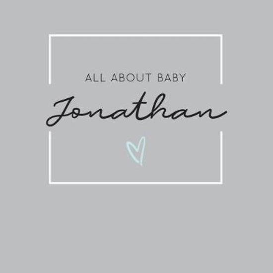 All About Baby Jonathan: The Perfect Personalized Keepsake Journal for Baby's First Year - Great Baby Shower Gift
