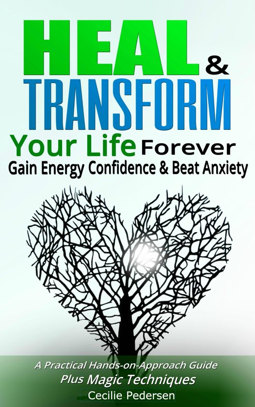 Heal and Transform Your Life Forever Gain Energy Confidence and Beat Anxiety