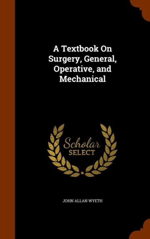 A Textbook on Surgery, General, Operative, and Mechanical