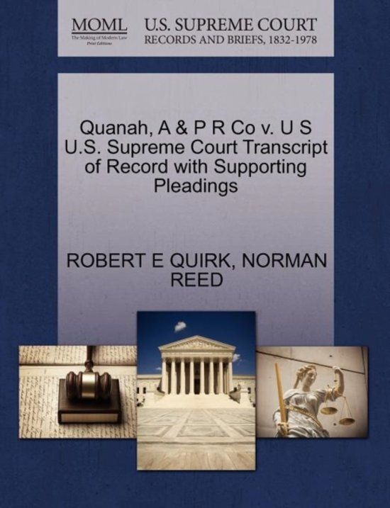 Quanah, A & P R Co V. U S U.S. Supreme Court Transcript of Record with Supporting Pleadings