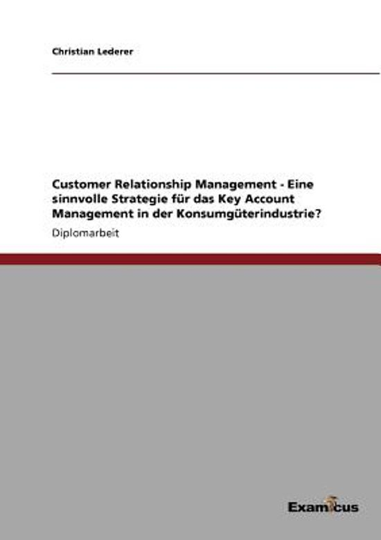 Customer Relationship Management - Eine Sinnvolle Strategie Fur Das Key Account Management in Der Konsumguterindustrie?