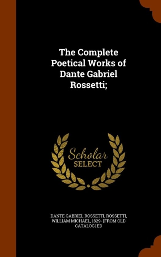 The Complete Poetical Works of Dante Gabriel Rossetti;