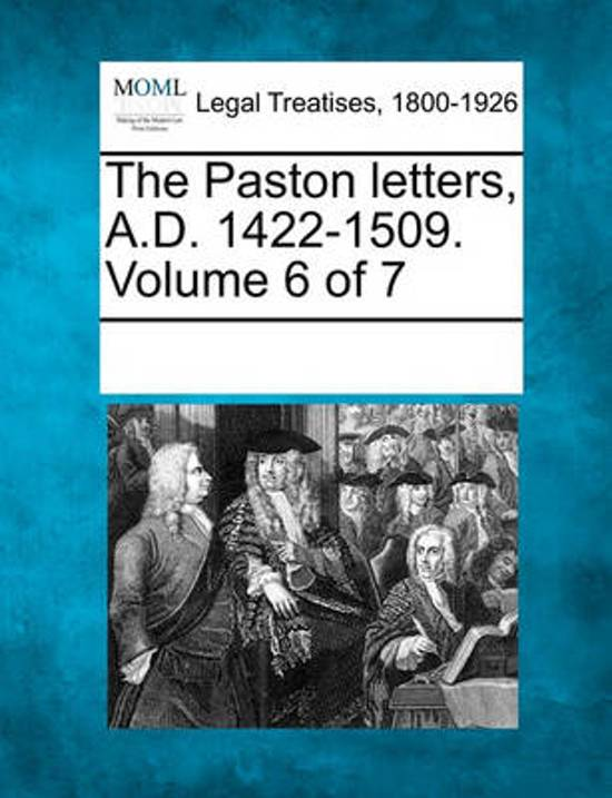 The Paston Letters, A.D. 1422-1509. Volume 6 of 7