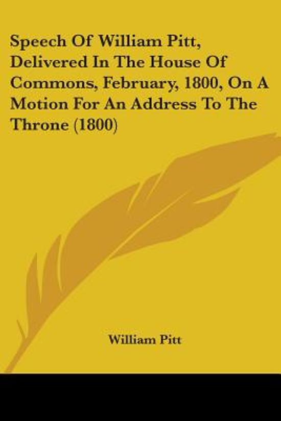 Speech of William Pitt, Delivered in the House of Commons, February, 1800, on a Motion for an Address to the Throne (1800)