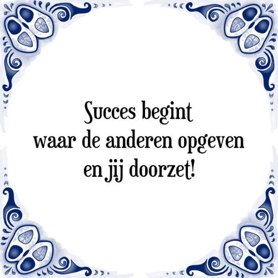 Tegeltje met Spreuk (Tegeltjeswijsheid): Succes begint waar de anderen opgeven en jij doorzet! + Kado verpakking & Plakhanger