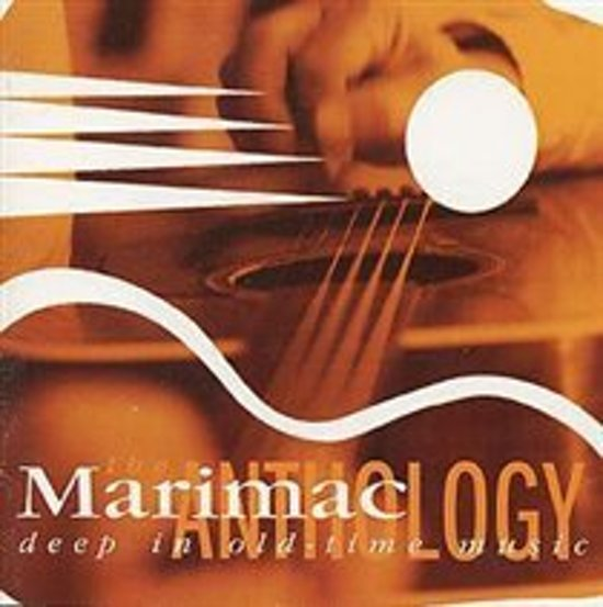 The Marimac Anthology: Deep In Old-Time Music