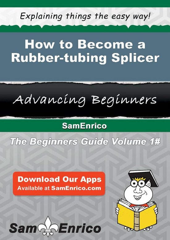 How to Become a Rubber-tubing Splicer