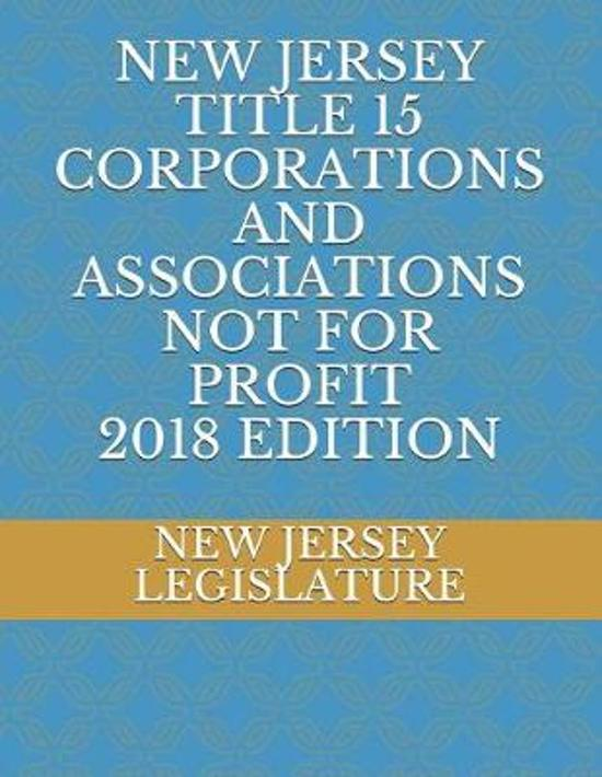 New Jersey Title 15 Corporations and Associations Not for Profit 2018 Edition