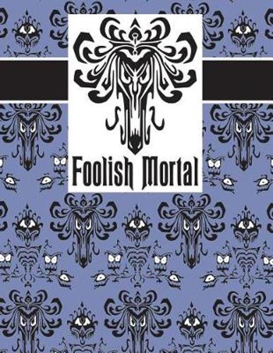 Foolish Mortal Journal 140 Pages 8.5 X 11