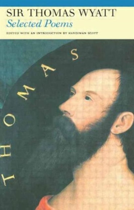 the life and poetry of thomas wyatt Thomas wyatt poetry thomas wyatt whoso list to hunt this poem written by thomas wyatt is said to be about anne boleyn he.