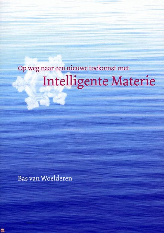 Op Weg Naar Een Nieuwe Toekomst Met Intelligente Materie - B.F. van Woelderen pdf epub