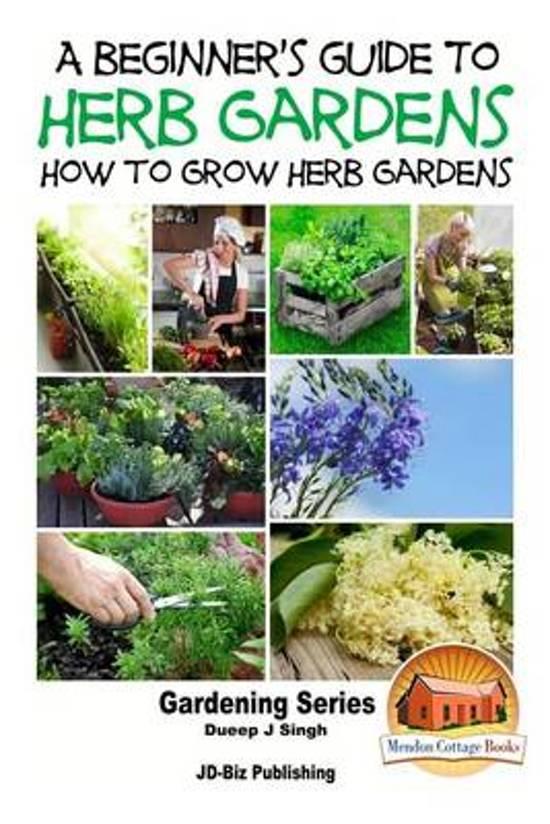 A Beginneru0027s Guide To Herb Gardening   How To Grow Herb Gardens