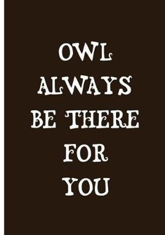 Owl Always Be There For You - Brown Notebook / Extended Lined Pages / Soft Matte