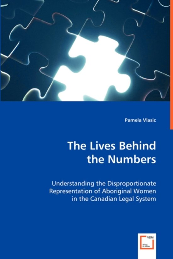 The Lives Behind the Numbers - Understanding the Disproportionate Representation of Aboriginal Women in the Canadian Legal System