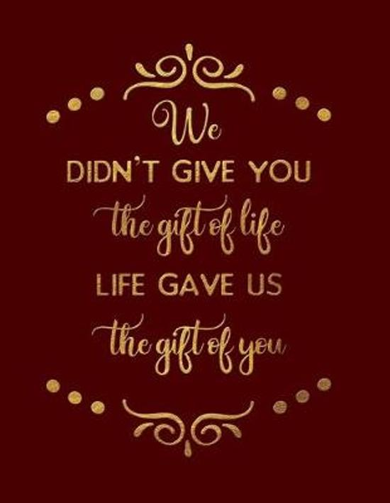 We Didn't Give You The Gift Of Life. Life Gave Us The Gift Of You.: Blank Notebook 8.5x11 100 pages Scrapbook Baby Book