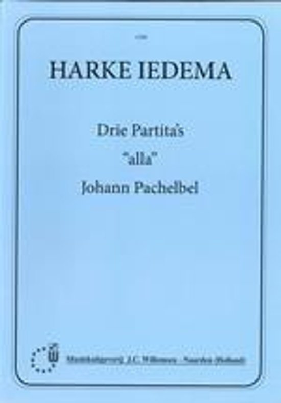 Drie Partitas Alla Johan Pachelbel - Harke Iedema |