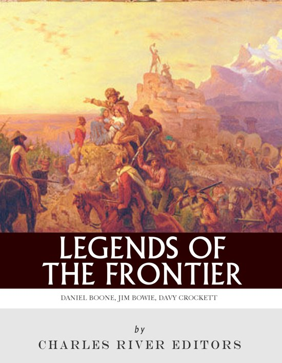 Folk Heroes of the Frontier: The Lives and Legacies of Daniel Boone and Davy Crockett