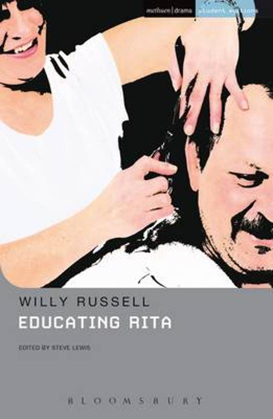 educating rita themes developed willy russell his play edu The humour in educating rita 'educating rita' is a humorous play that was written by willy russell in 1979, based on his own life it is set in liverpool and depicts the.