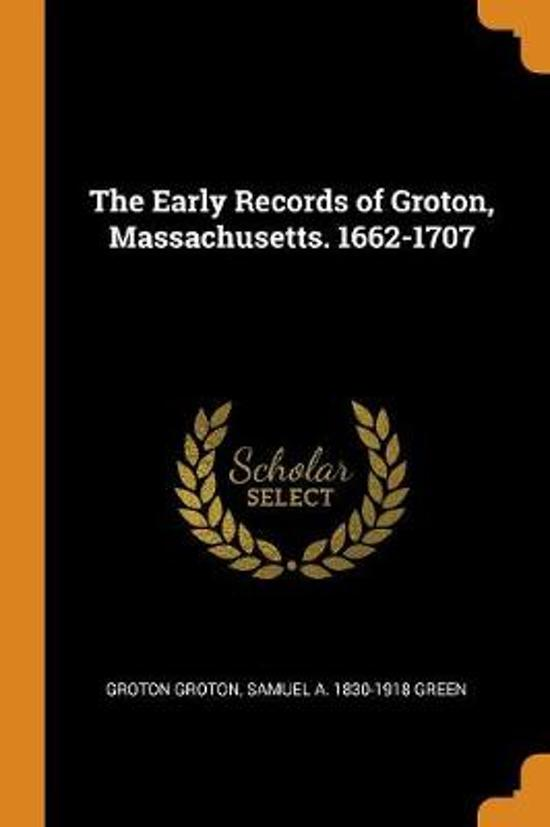 The Early Records of Groton, Massachusetts. 1662-1707