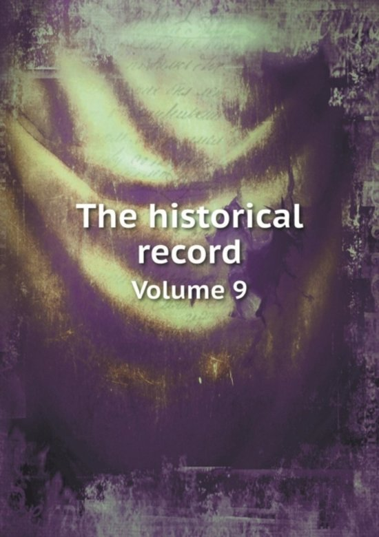 The Historical Record Volume 9
