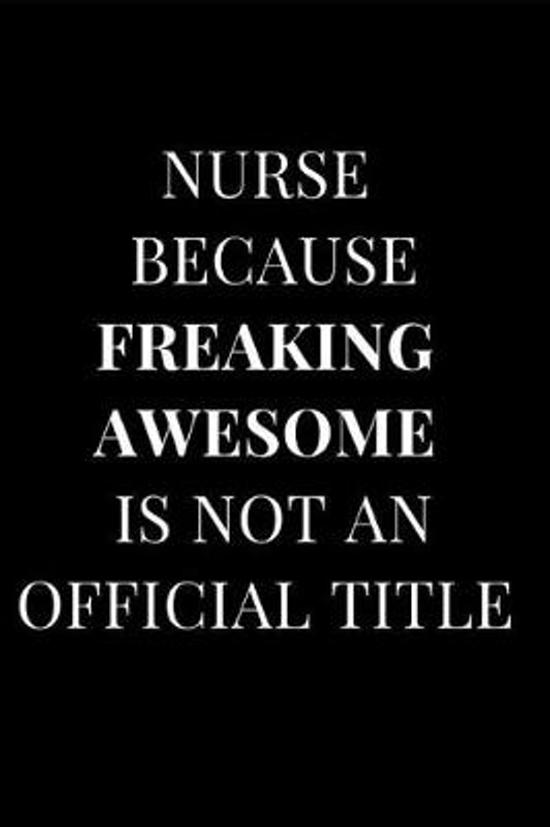 Nurse Because Freaking Awesome Isn't an Official Title