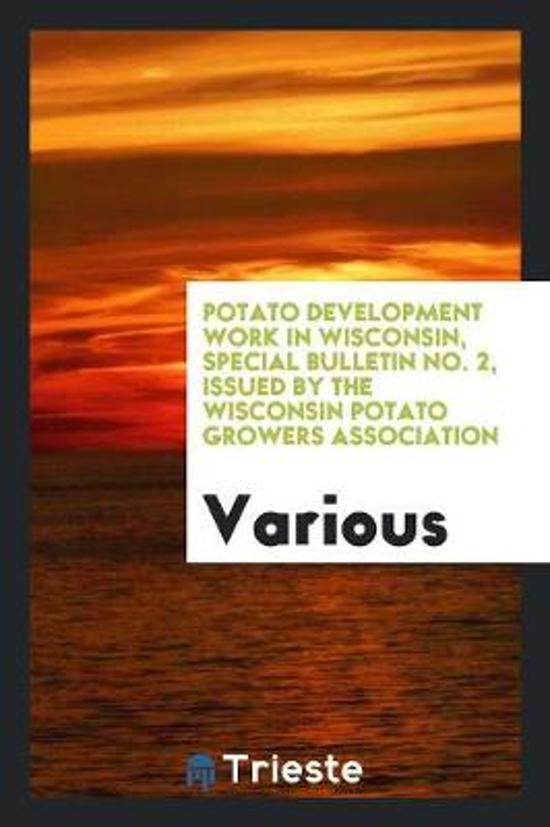 Potato Development Work in Wisconsin, Special Bulletin No. 2, Issued by the Wisconsin Potato Growers Association