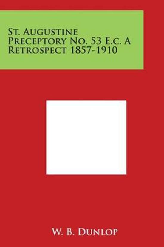 St. Augustine Preceptory No. 53 E.C. a Retrospect 1857-1910