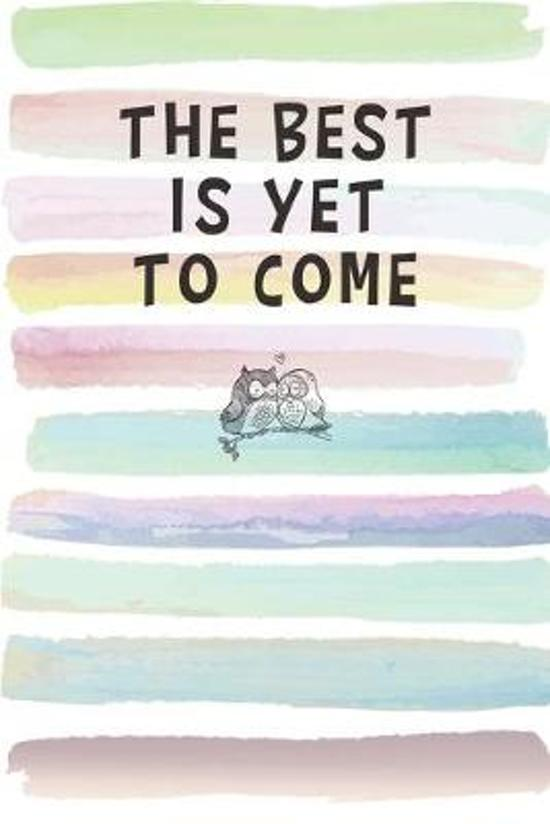 The Best is Yet to Come: Blank Lined Notebook Journal Gift for Coworker, Teacher, Friend