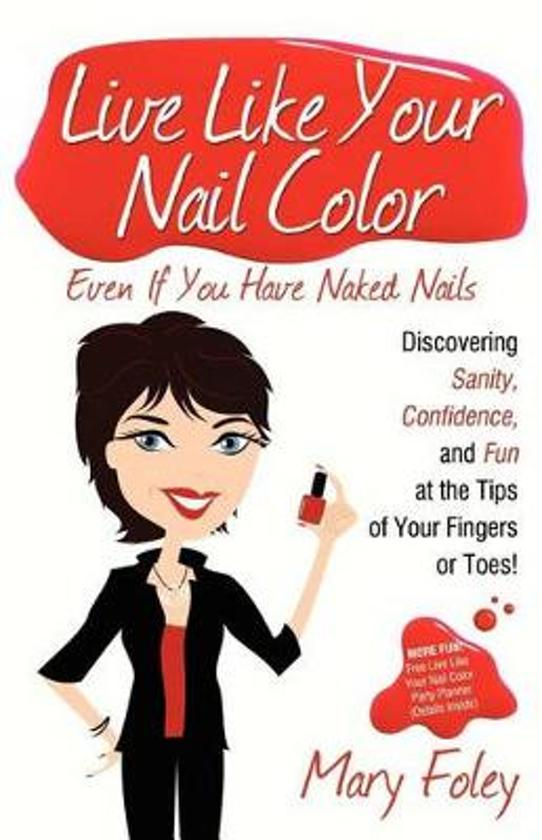 Boek cover Live Like Your Nail Color, Even If You Have Naked Nails van Mary Foley (Paperback)