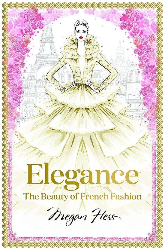 Boek cover Elegance: the beauty of french fashion van Megan Hess (Hardcover)