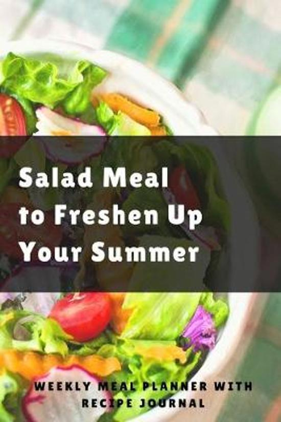 Salad Meal To Freshen Up Your Summer: Track And Plan Your Meals Weekly Using 52 Weeks Meal Planner And Recipe Template Paper, Plan To Eat Healthy And