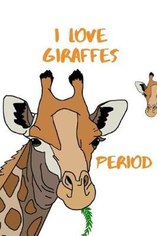 I Love Giraffes, Period: Blank Lined Notebook for Giraffe Lovers
