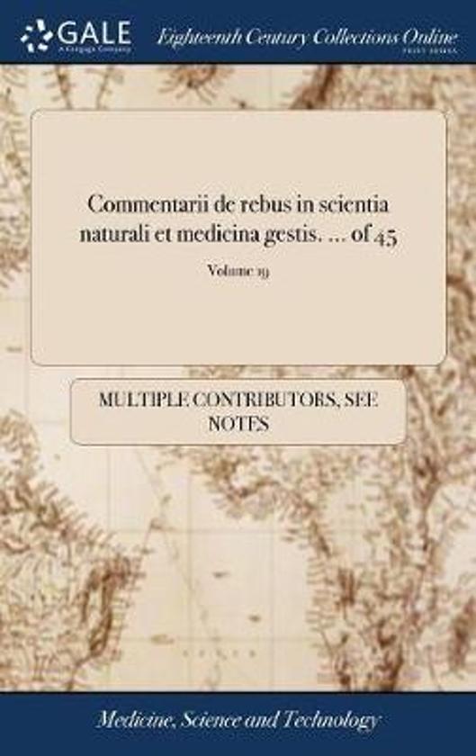 Commentarii de Rebus in Scientia Naturali Et Medicina Gestis. ... of 45; Volume 19