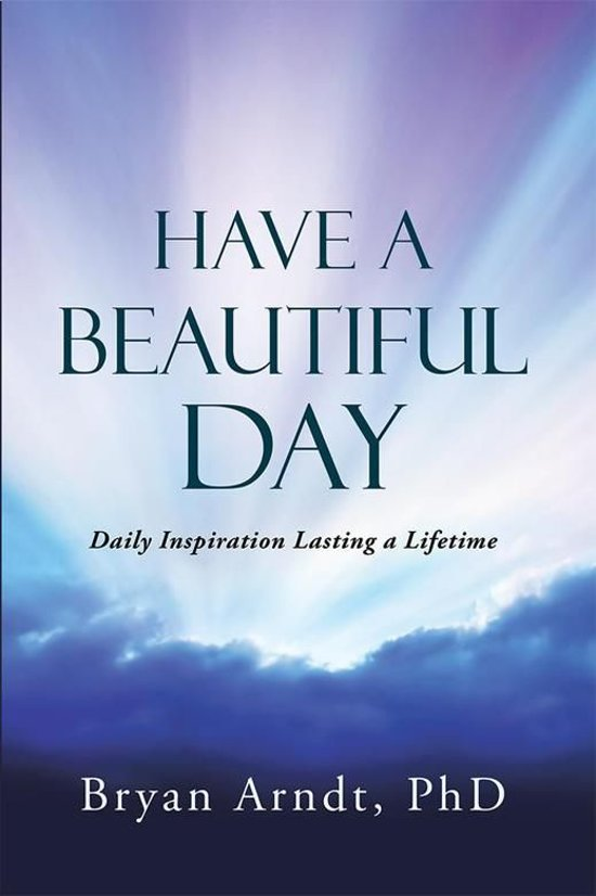 Bolcom Have A Beautiful Day Ebook Phd Bryan Arndt