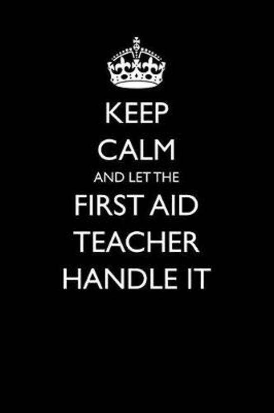 Keep Calm and Let the First Aid Teacher Handle It