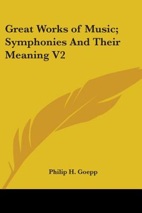 Great Works Of Music; Symphonies And Their Meaning V2