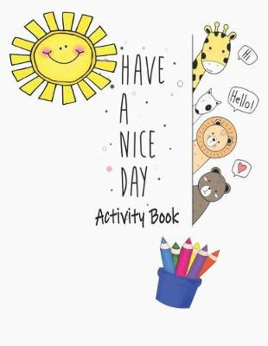 Have A Nice Day Activity Book: Premium Children's Animals Activity Book for Ages 3 and Up - Learn Achieve Grow Nature Series