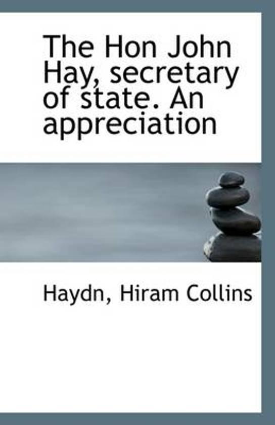 The Hon John Hay, Secretary of State. an Appreciation