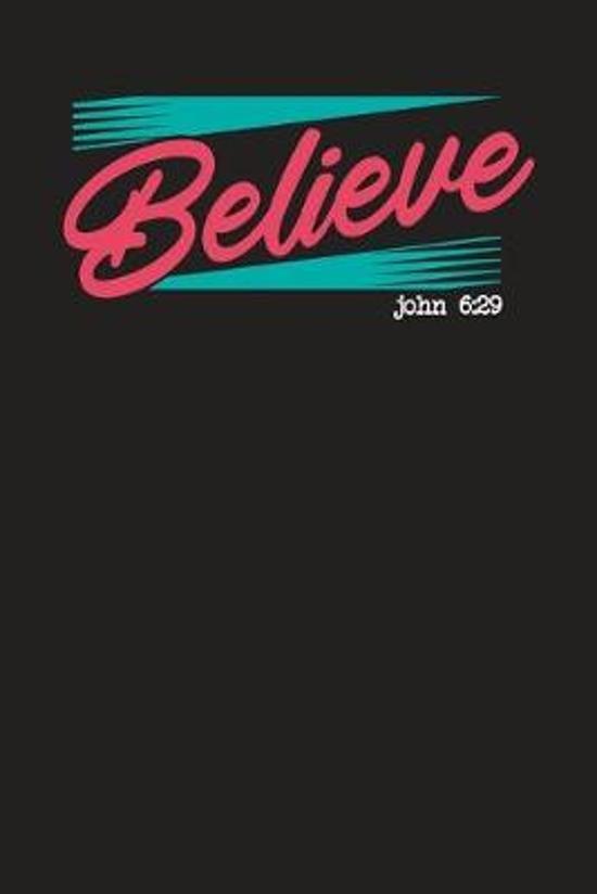 Believe John 6: 29: 90 Days of Praying - Prayer Journal - The Pastor's Diary