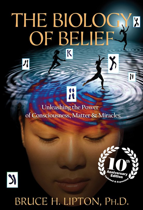 Boek cover The Biology of Belief: Unleashing the Power of Consciousness, Matter & Miracles, 10th Anniversary Edition van Bruce H. Lipton (Onbekend)