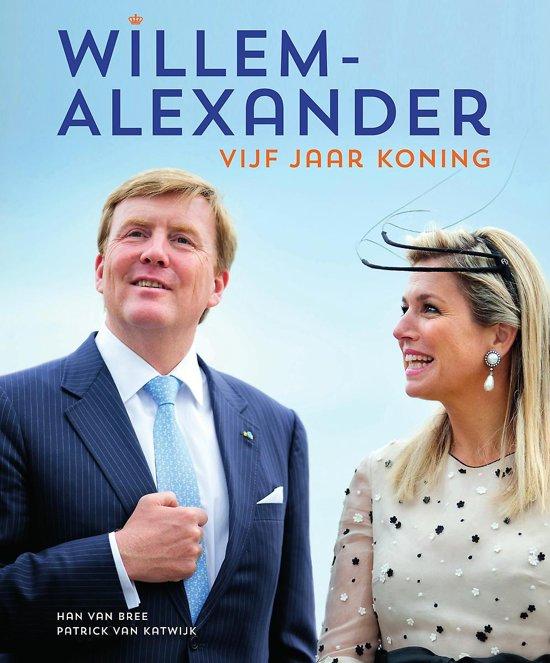 Boek cover Willem-Alexander vijf jaar koning van Han van Bree (Hardcover)
