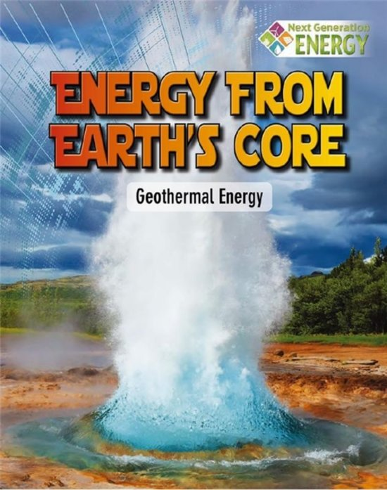 Energy From Earths Core - Geothermal Energy - Next Generation Energy