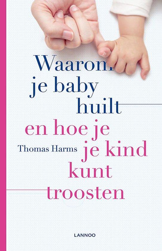 Boek cover Waarom je baby huilt en hoe je je kind kunt troosten van Thomas Harms (Paperback)